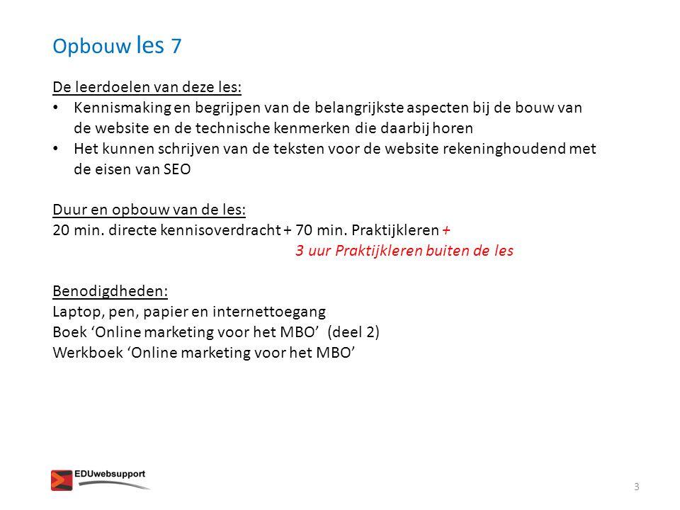 Opbouw les 7 De leerdoelen van deze les: • Kennismaking en begrijpen van de belangrijkste aspecten bij de bouw van de website en de technische kenmerk
