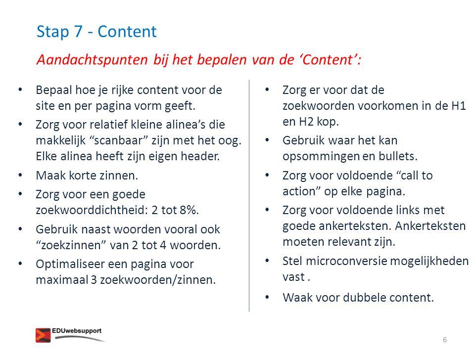 """Stap 7 - Content • Bepaal hoe je rijke content voor de site en per pagina vorm geeft. • Zorg voor relatief kleine alinea's die makkelijk """"scanbaar"""" zi"""