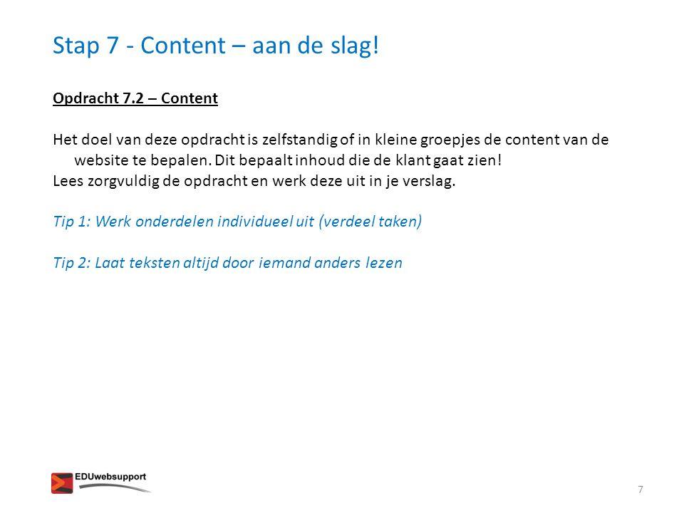 Stap 7 - Content – aan de slag! Opdracht 7.2 – Content Het doel van deze opdracht is zelfstandig of in kleine groepjes de content van de website te be