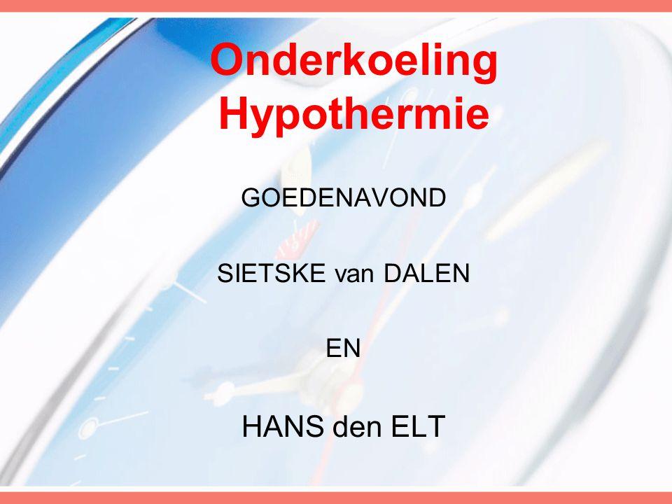 GOEDENAVOND SIETSKE van DALEN EN HANS den ELT Onderkoeling Hypothermie