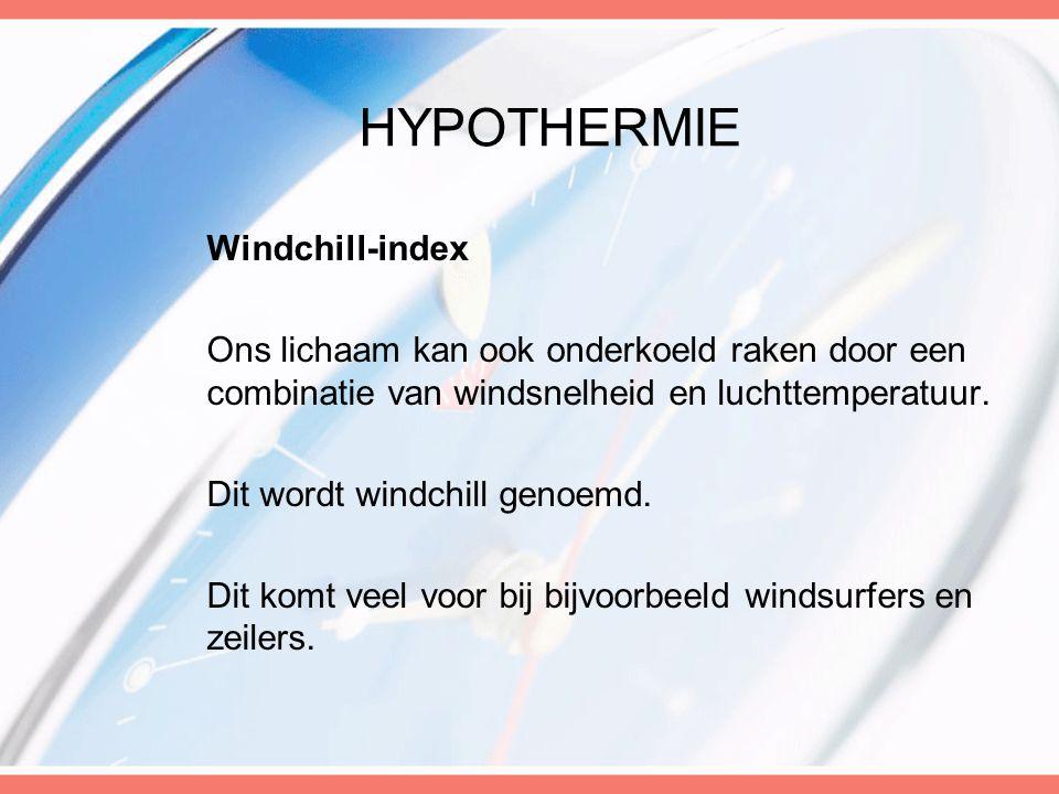 HYPOTHERMIE Windchill-index Ons lichaam kan ook onderkoeld raken door een combinatie van windsnelheid en luchttemperatuur.
