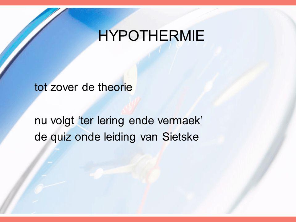 tot zover de theorie nu volgt 'ter lering ende vermaek' de quiz onde leiding van Sietske HYPOTHERMIE