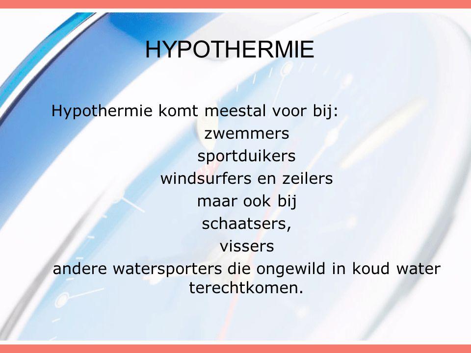 Hypothermie komt meestal voor bij: zwemmers sportduikers windsurfers en zeilers maar ook bij schaatsers, vissers andere watersporters die ongewild in koud water terechtkomen.