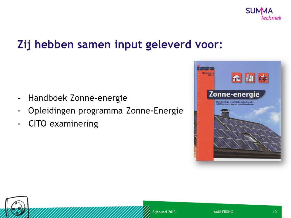 108 januari 2013AANLEIDING Zij hebben samen input geleverd voor: -Handboek Zonne-energie -Opleidingen programma Zonne-Energie - CITO examinering