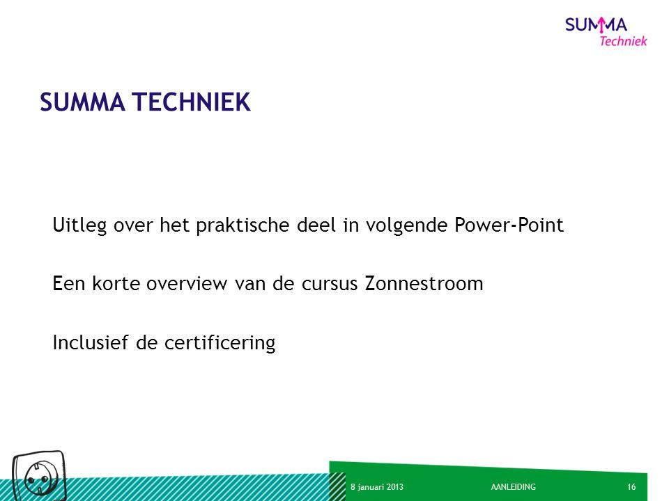 168 januari 2013AANLEIDING SUMMA TECHNIEK Uitleg over het praktische deel in volgende Power-Point Een korte overview van de cursus Zonnestroom Inclusi