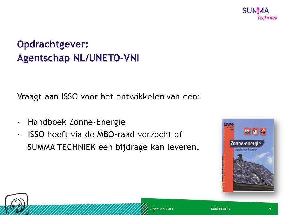 58 januari 2013AANLEIDING Opdrachtgever: Agentschap NL/UNETO-VNI Vraagt aan ISSO voor het ontwikkelen van een: -Handboek Zonne-Energie -ISSO heeft via