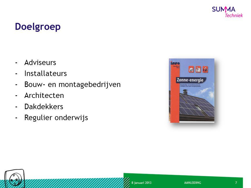78 januari 2013AANLEIDING Doelgroep -Adviseurs -Installateurs -Bouw- en montagebedrijven -Architecten -Dakdekkers -Regulier onderwijs