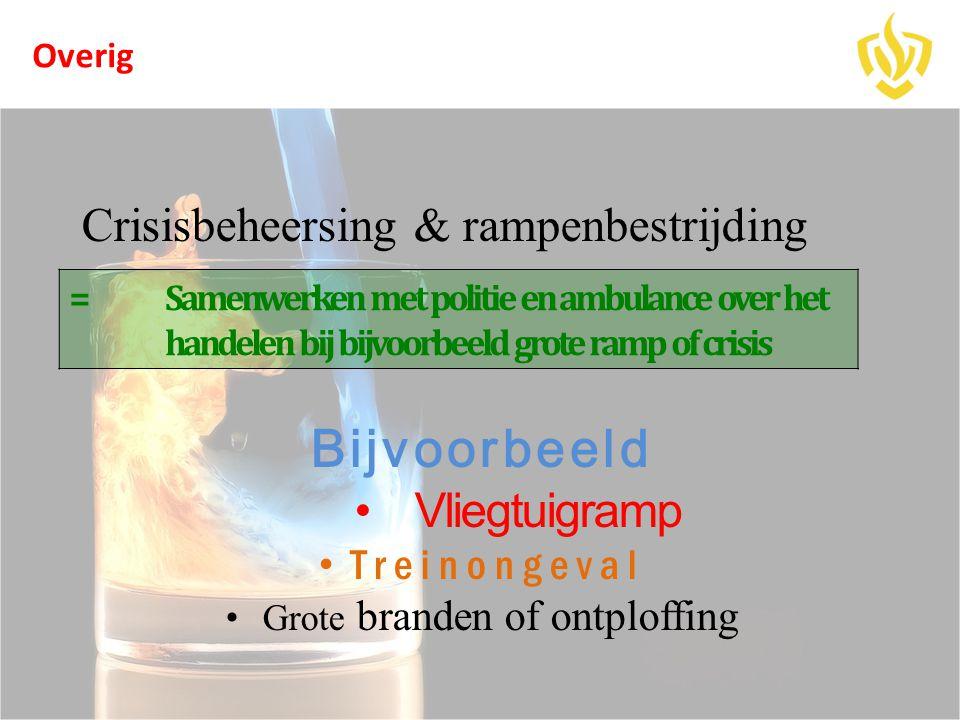 overig Crisisbeheersing & rampenbestrijding Bijvoorbeeld •Vliegtuigramp • Treinongeval • Grote branden of ontploffing Overig =Samenwerken met politie