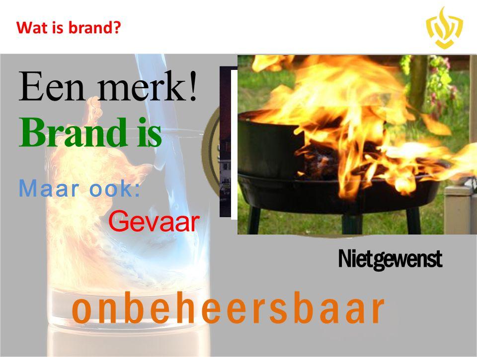 Wat is brand? Een merk! Brand is Maar ook: Gevaar Niet gewenst onbeheersbaar