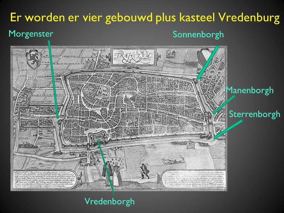 Er worden er vier gebouwd plus kasteel Vredenburg Sonnenborgh Morgenster Sterrenborgh Manenborgh Vredenborgh