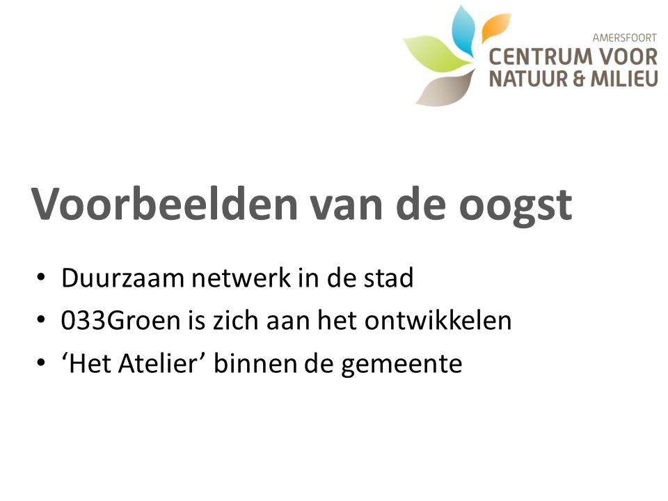 Voorbeelden van de oogst • Duurzaam netwerk in de stad • 033Groen is zich aan het ontwikkelen • 'Het Atelier' binnen de gemeente
