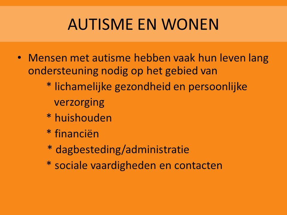 AUTISME EN WONEN • Mensen met autisme hebben vaak hun leven lang ondersteuning nodig op het gebied van * lichamelijke gezondheid en persoonlijke verzo