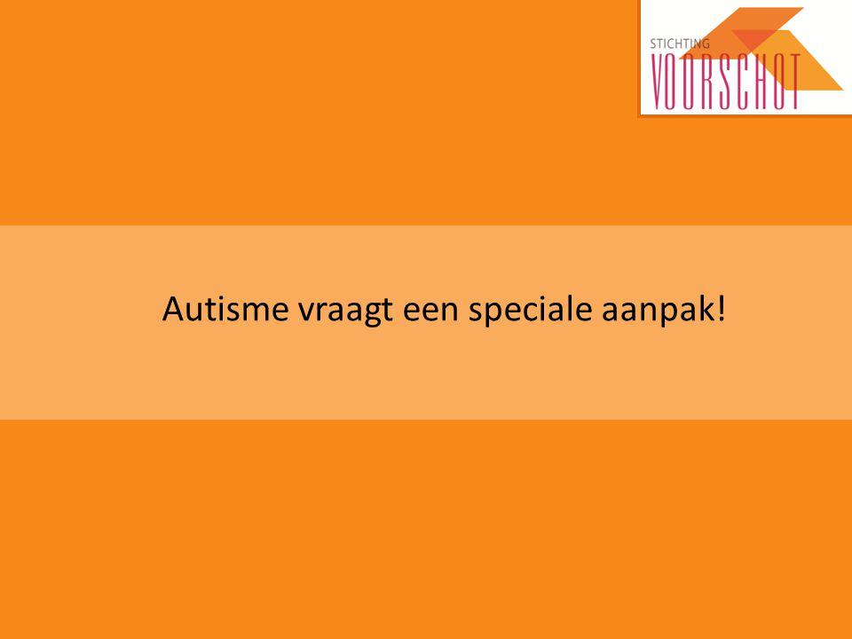 Autisme vraagt een speciale aanpak!