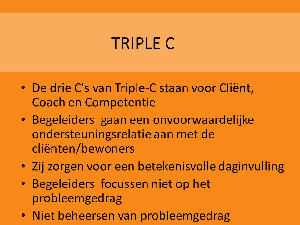 TRIPLE C • De drie C's van Triple-C staan voor Cliënt, Coach en Competentie • Begeleiders gaan een onvoorwaardelijke ondersteuningsrelatie aan met de