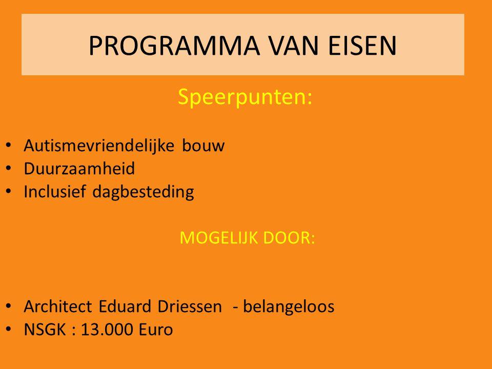 PROGRAMMA VAN EISEN Speerpunten: • Autismevriendelijke bouw • Duurzaamheid • Inclusief dagbesteding MOGELIJK DOOR: • Architect Eduard Driessen - belan