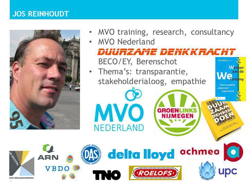 JOS REINHOUDT 3 • MVO training, research, consultancy • MVO Nederland Duurzame Denkkracht, BECO/EY, Berenschot • Thema's: transparantie, stakeholderialoog, empathie