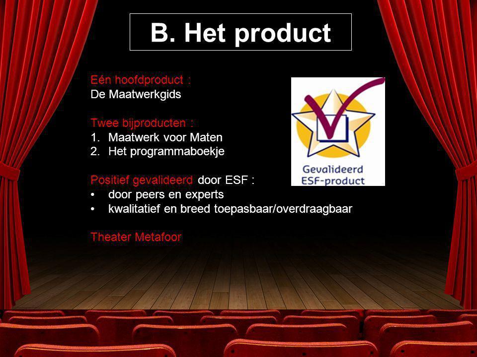 B. Het product Eén hoofdproduct : De Maatwerkgids Twee bijproducten : 1.Maatwerk voor Maten 2.Het programmaboekje Positief gevalideerd door ESF : •doo