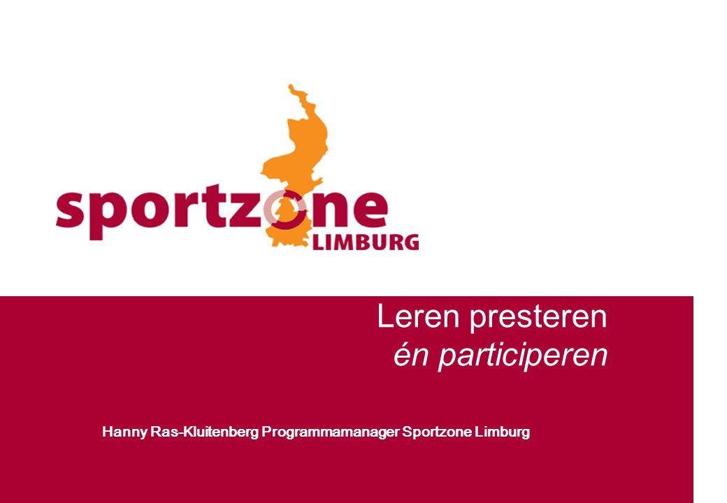 Leren presteren én participeren 1.Wat is Sportzone Limburg 2.