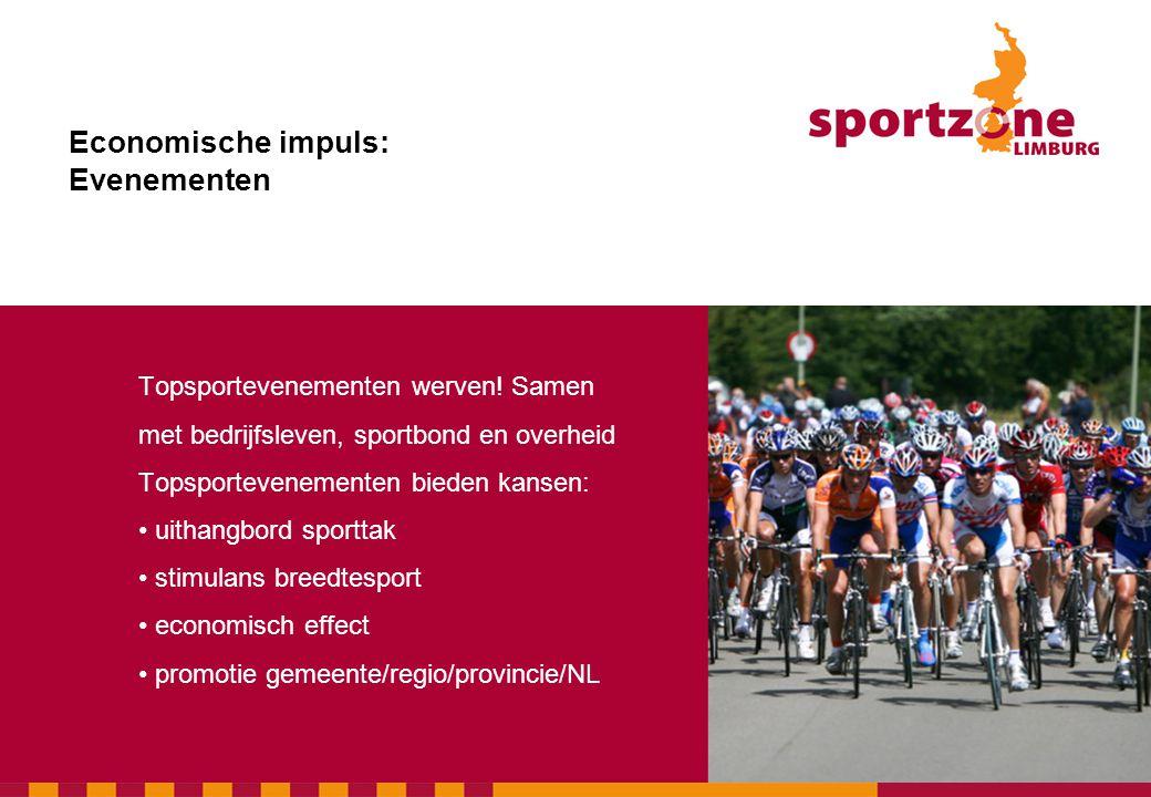 Topsportevenementen werven! Samen met bedrijfsleven, sportbond en overheid Topsportevenementen bieden kansen: • uithangbord sporttak • stimulans breed