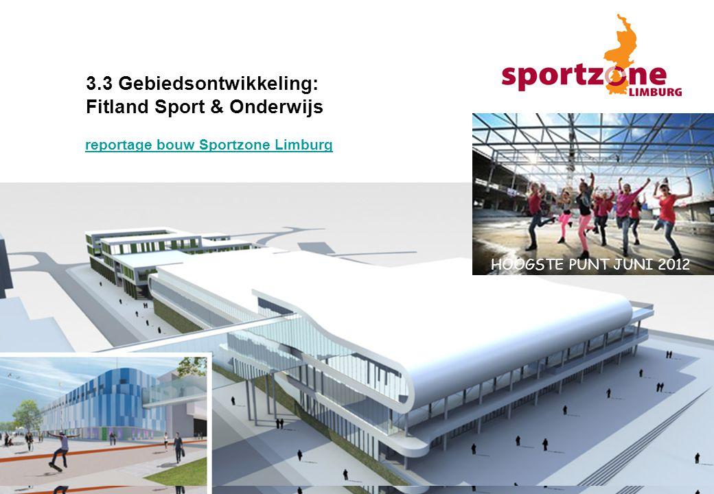 3.3 Gebiedsontwikkeling: Fitland Sport & Onderwijs HOOGSTE PUNT JUNI 2012 reportage bouw Sportzone Limburg
