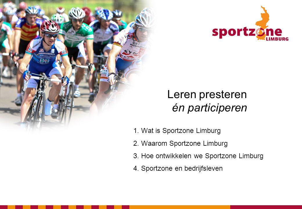 Leren presteren én participeren 1. Wat is Sportzone Limburg 2. Waarom Sportzone Limburg 3. Hoe ontwikkelen we Sportzone Limburg 4. Sportzone en bedrij