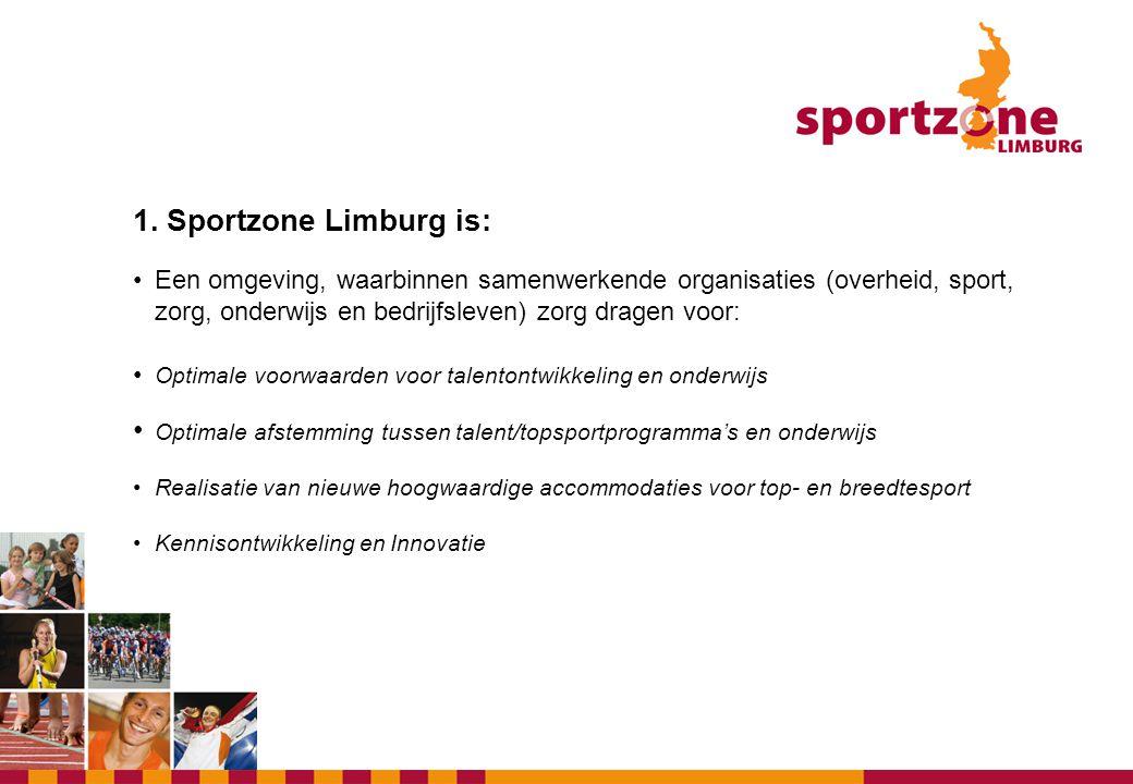 1. Sportzone Limburg is: •Een omgeving, waarbinnen samenwerkende organisaties (overheid, sport, zorg, onderwijs en bedrijfsleven) zorg dragen voor: •