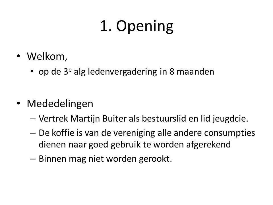 1. Opening • Welkom, • op de 3 e alg ledenvergadering in 8 maanden • Mededelingen – Vertrek Martijn Buiter als bestuurslid en lid jeugdcie. – De koffi