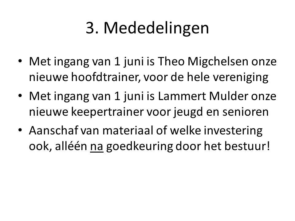 3. Mededelingen • Met ingang van 1 juni is Theo Migchelsen onze nieuwe hoofdtrainer, voor de hele vereniging • Met ingang van 1 juni is Lammert Mulder