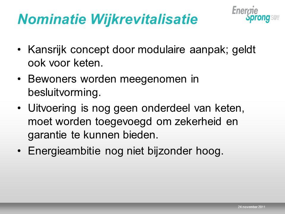 24 november 2011 Nominatie Wijkrevitalisatie •Kansrijk concept door modulaire aanpak; geldt ook voor keten. •Bewoners worden meegenomen in besluitvorm