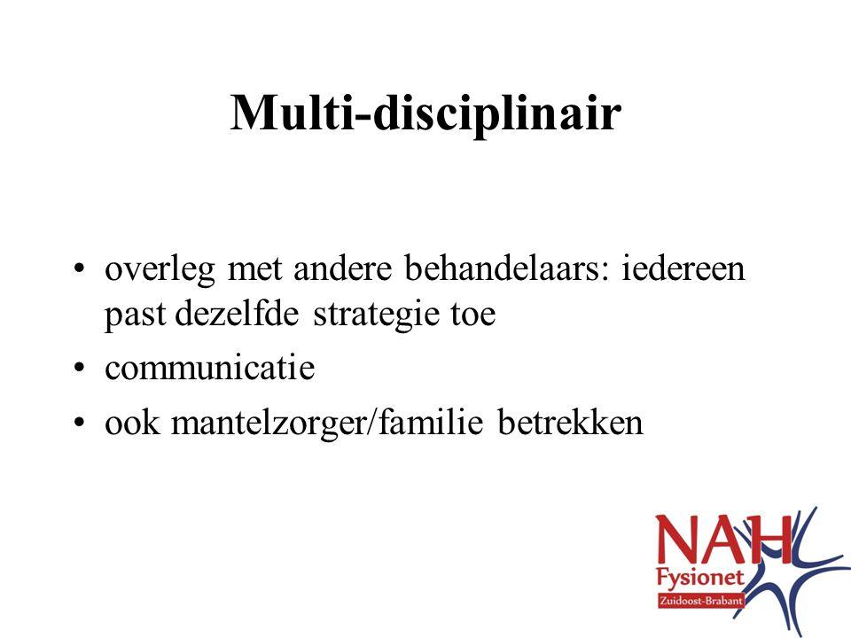 Multi-disciplinair •overleg met andere behandelaars: iedereen past dezelfde strategie toe •communicatie •ook mantelzorger/familie betrekken