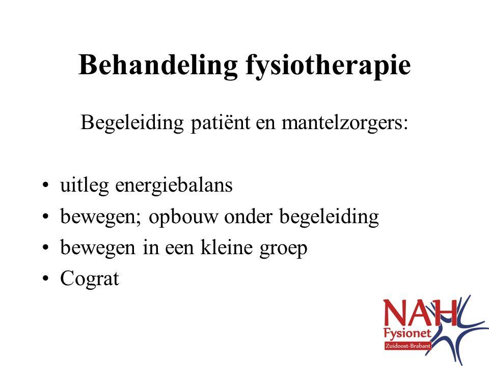 Behandeling fysiotherapie Begeleiding patiënt en mantelzorgers: •uitleg energiebalans •bewegen; opbouw onder begeleiding •bewegen in een kleine groep •Cograt