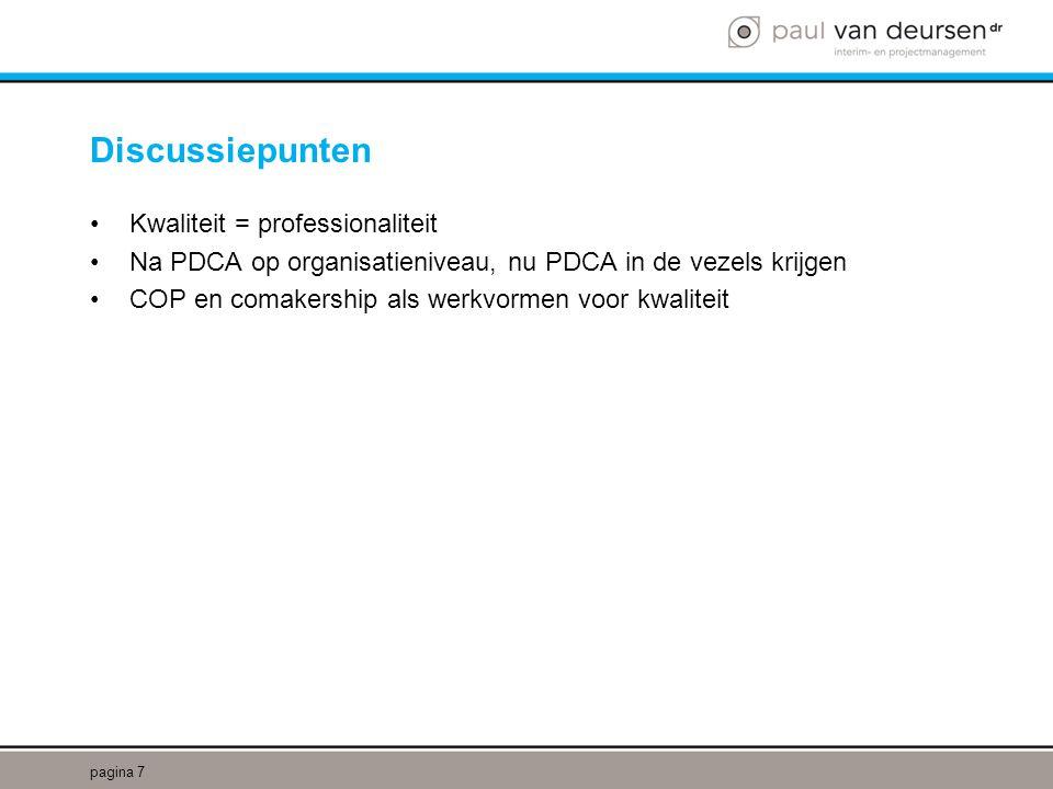 Discussiepunten •Kwaliteit = professionaliteit •Na PDCA op organisatieniveau, nu PDCA in de vezels krijgen •COP en comakership als werkvormen voor kwaliteit pagina 7
