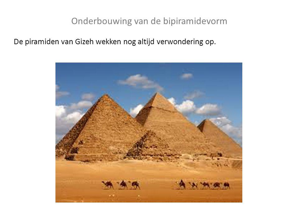 Onderbouwing van de bipiramidevorm De piramiden van Gizeh wekken nog altijd verwondering op.