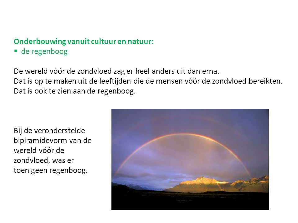 Onderbouwing vanuit cultuur en natuur:  de regenboog De wereld vóór de zondvloed zag er heel anders uit dan erna.