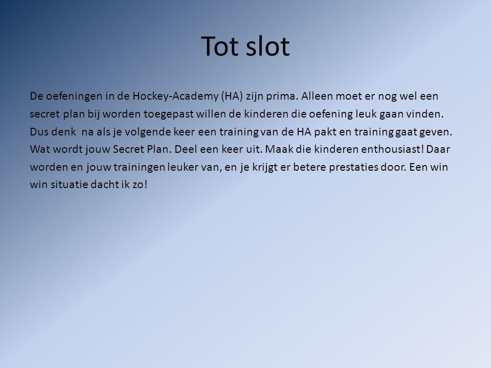Tot slot De oefeningen in de Hockey-Academy (HA) zijn prima.