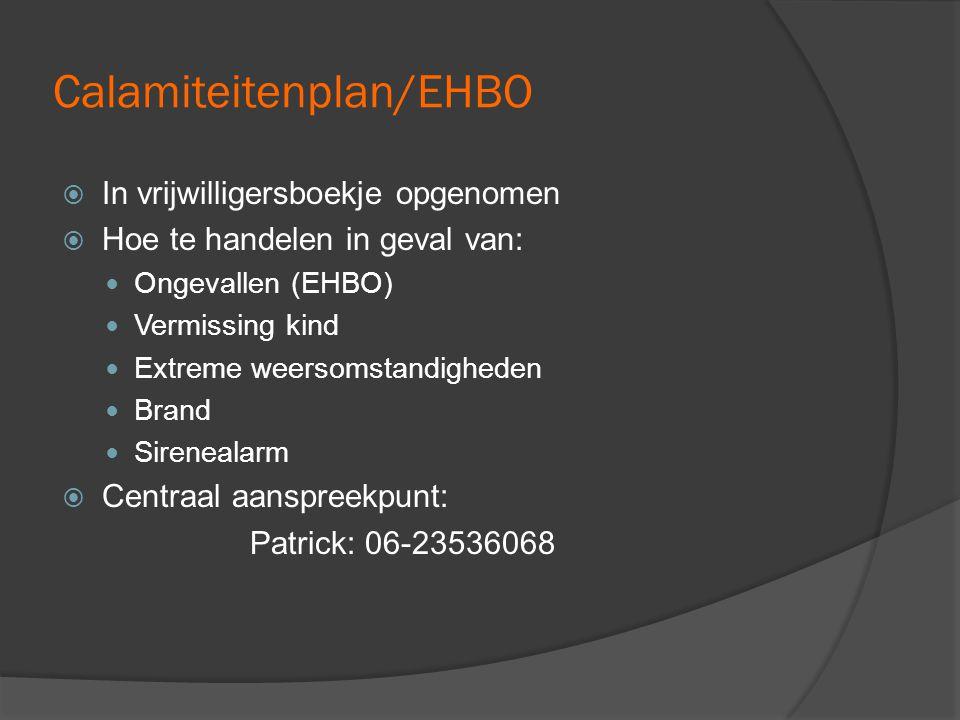 Calamiteitenplan/EHBO  In vrijwilligersboekje opgenomen  Hoe te handelen in geval van:  Ongevallen (EHBO)  Vermissing kind  Extreme weersomstandigheden  Brand  Sirenealarm  Centraal aanspreekpunt: Patrick: 06-23536068