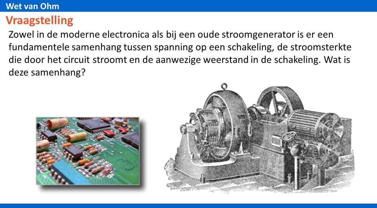 Wet van Ohm Vraagstelling Zowel in de moderne electronica als bij een oude stroomgenerator is er een fundamentele samenhang tussen spanning op een sch