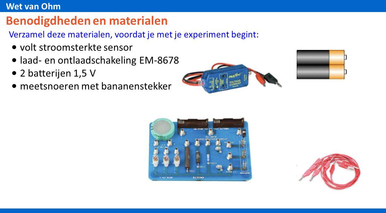 Wet van Ohm Benodigdheden en materialen Verzamel deze materialen, voordat je met je experiment begint: • volt stroomsterkte sensor • laad- en ontlaads