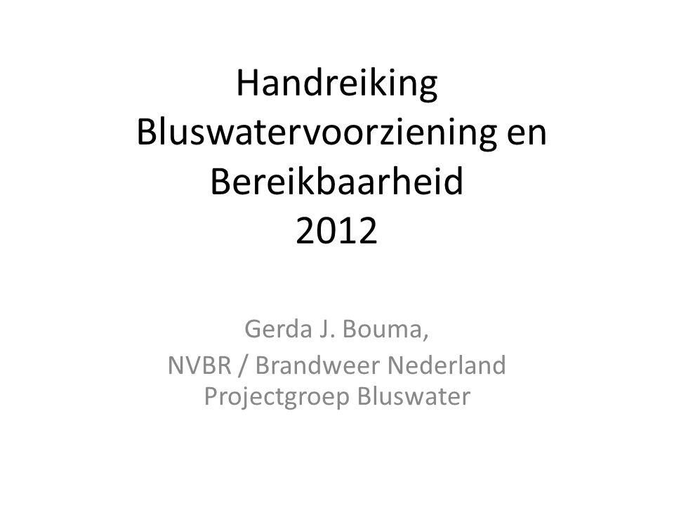 Handreiking Bluswatervoorziening en Bereikbaarheid 2012 Gerda J. Bouma, NVBR / Brandweer Nederland Projectgroep Bluswater