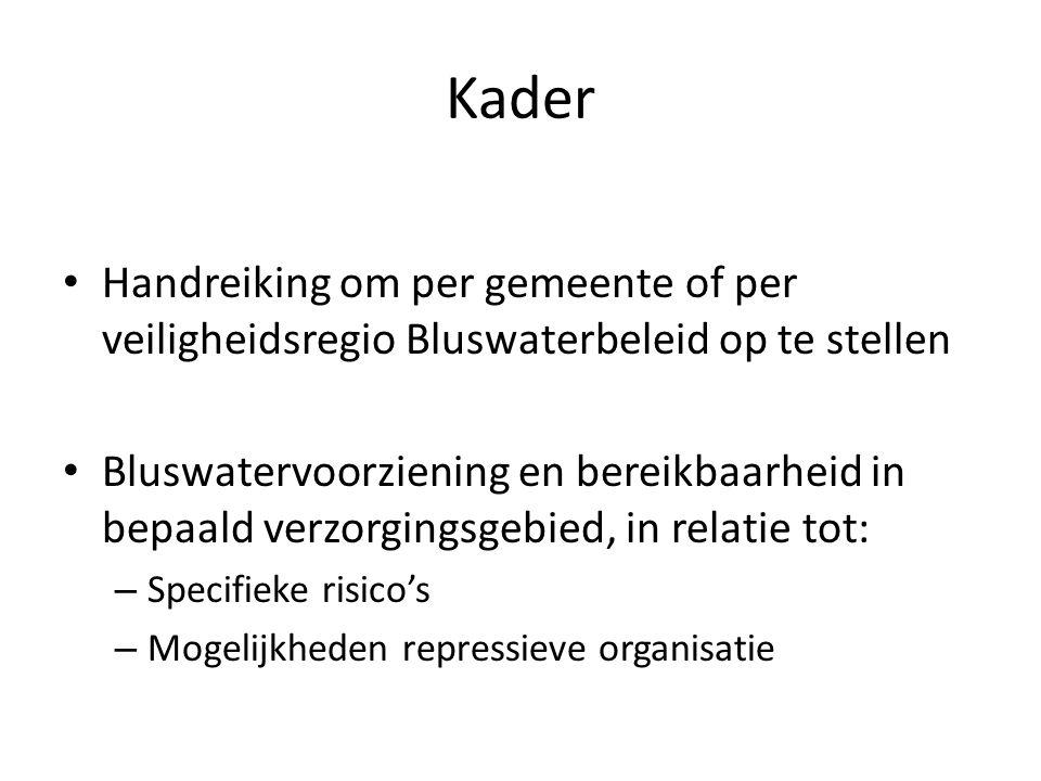 Kader • Handreiking om per gemeente of per veiligheidsregio Bluswaterbeleid op te stellen • Bluswatervoorziening en bereikbaarheid in bepaald verzorgi