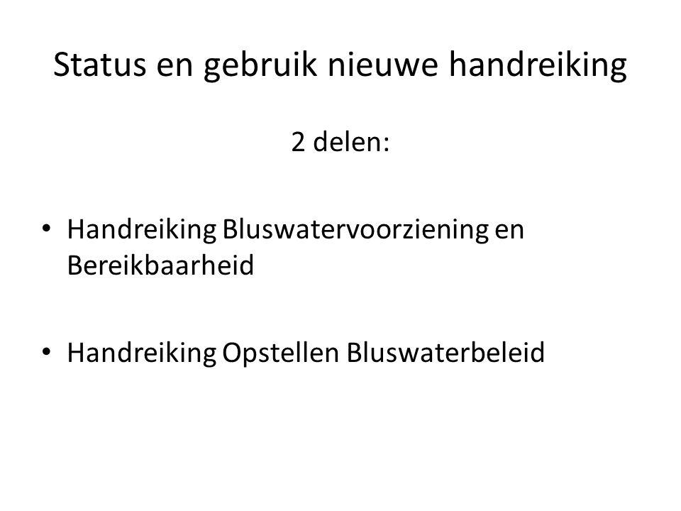 Status en gebruik nieuwe handreiking 2 delen: • Handreiking Bluswatervoorziening en Bereikbaarheid • Handreiking Opstellen Bluswaterbeleid