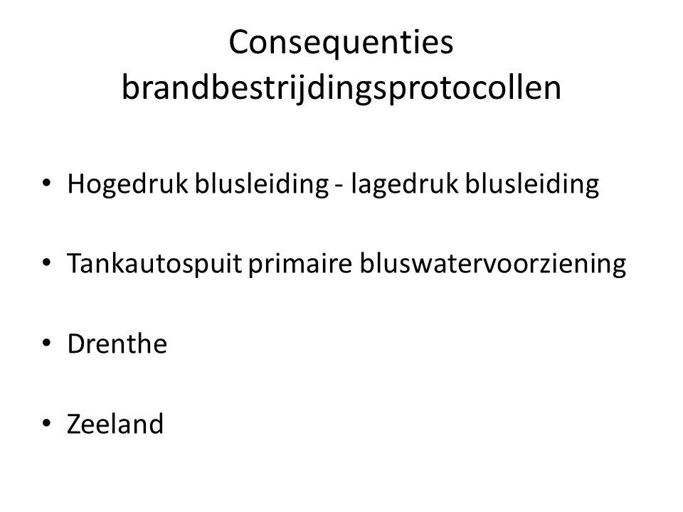 Consequenties brandbestrijdingsprotocollen • Hogedruk blusleiding - lagedruk blusleiding • Tankautospuit primaire bluswatervoorziening • Drenthe • Zee