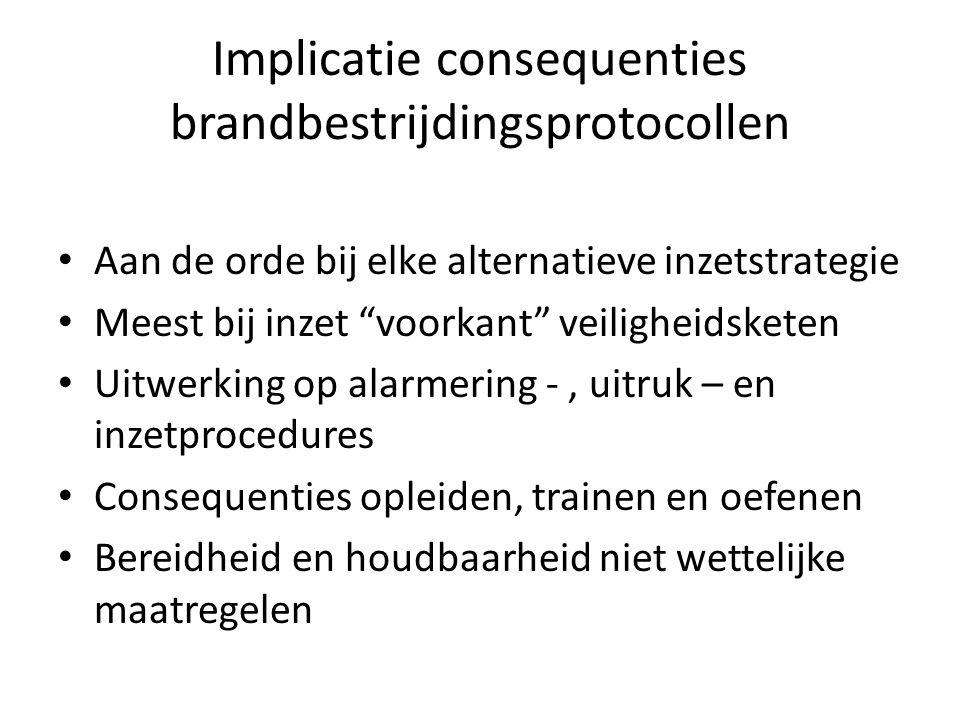 """Implicatie consequenties brandbestrijdingsprotocollen • Aan de orde bij elke alternatieve inzetstrategie • Meest bij inzet """"voorkant"""" veiligheidsketen"""