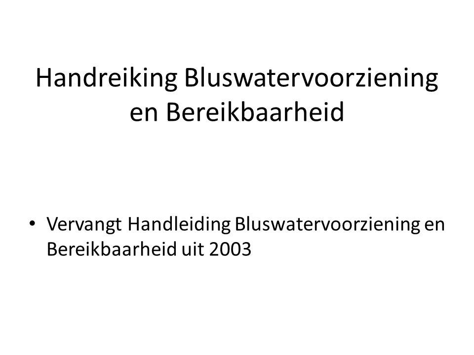 Handreiking Bluswatervoorziening en Bereikbaarheid • Vervangt Handleiding Bluswatervoorziening en Bereikbaarheid uit 2003