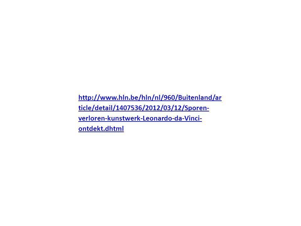 http://www.hln.be/hln/nl/960/Buitenland/ar ticle/detail/1407536/2012/03/12/Sporen- verloren-kunstwerk-Leonardo-da-Vinci- ontdekt.dhtml