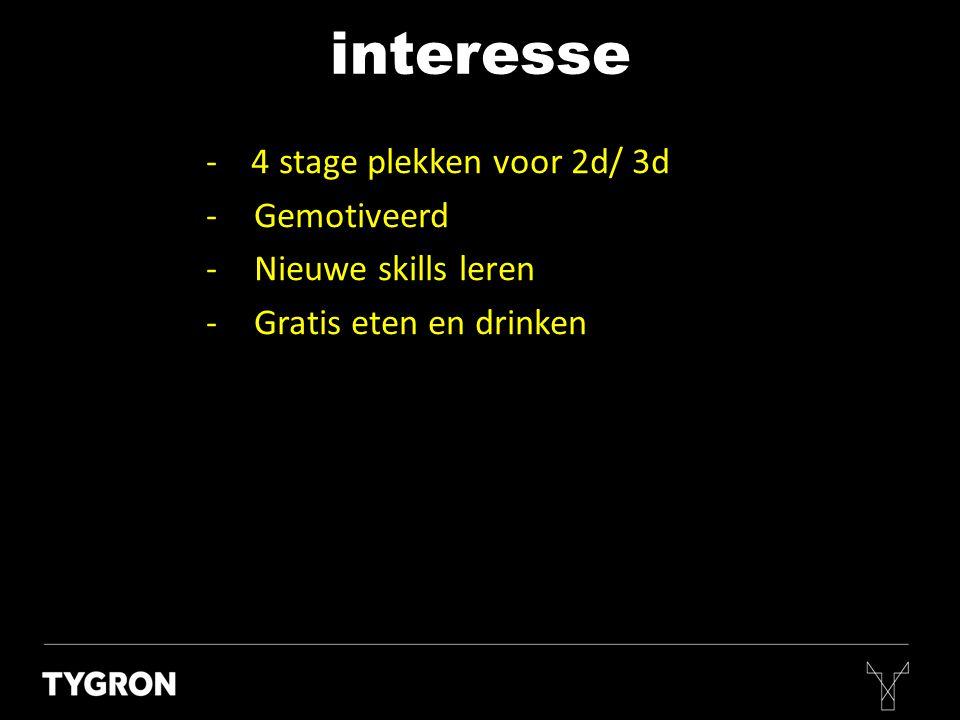 interesse - 4 stage plekken voor 2d/ 3d -Gemotiveerd -Nieuwe skills leren -Gratis eten en drinken