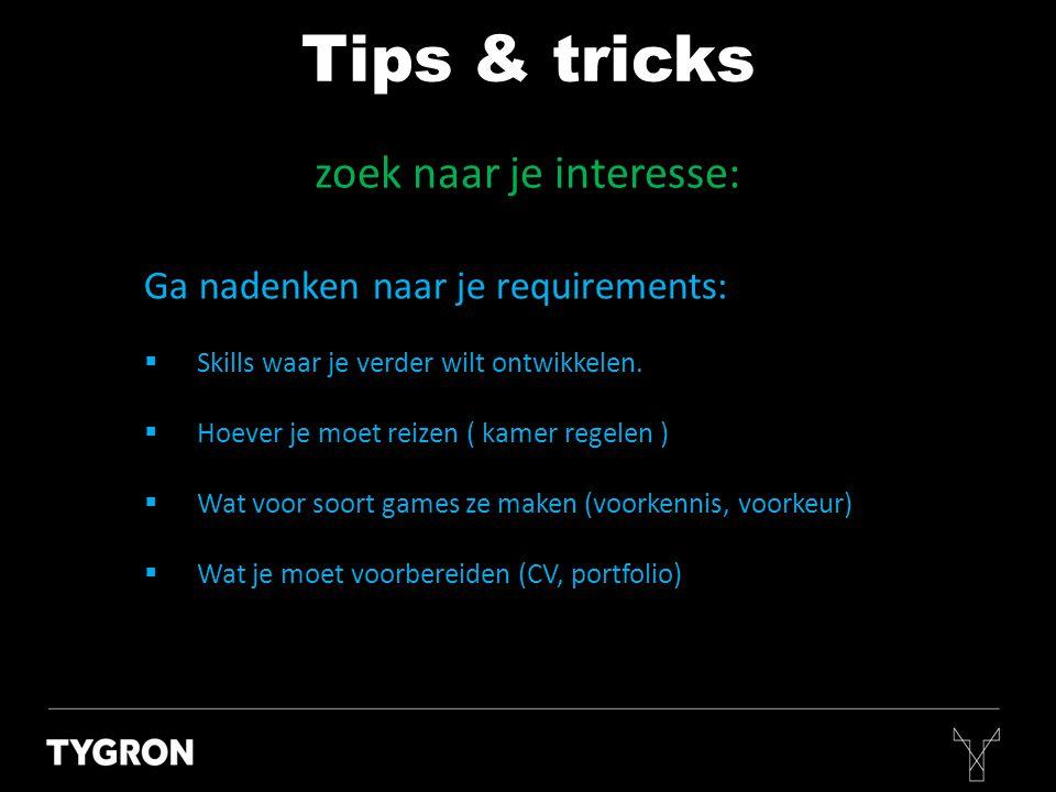 zoek naar je interesse: Tips & tricks Ga nadenken naar je requirements:  Skills waar je verder wilt ontwikkelen.  Hoever je moet reizen ( kamer rege
