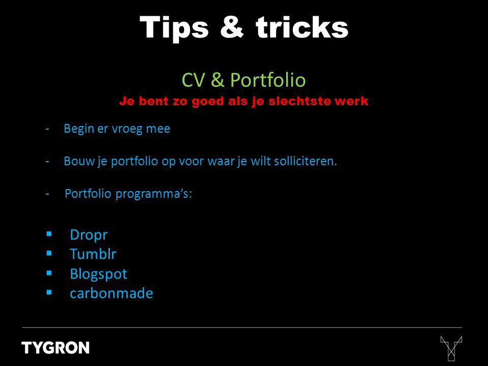 CV & Portfolio Tips & tricks -Begin er vroeg mee -Bouw je portfolio op voor waar je wilt solliciteren. - Portfolio programma's:  Dropr  Tumblr  Blo