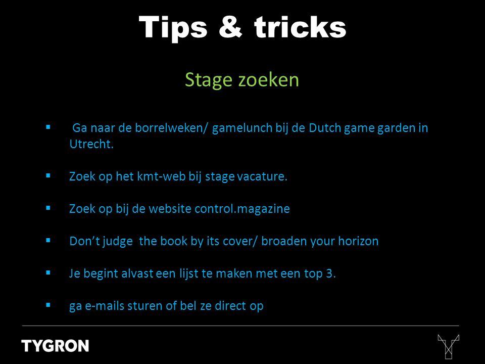 Stage zoeken Tips & tricks  Ga naar de borrelweken/ gamelunch bij de Dutch game garden in Utrecht.:  Zoek op het kmt-web bij stage vacature.  Zoek