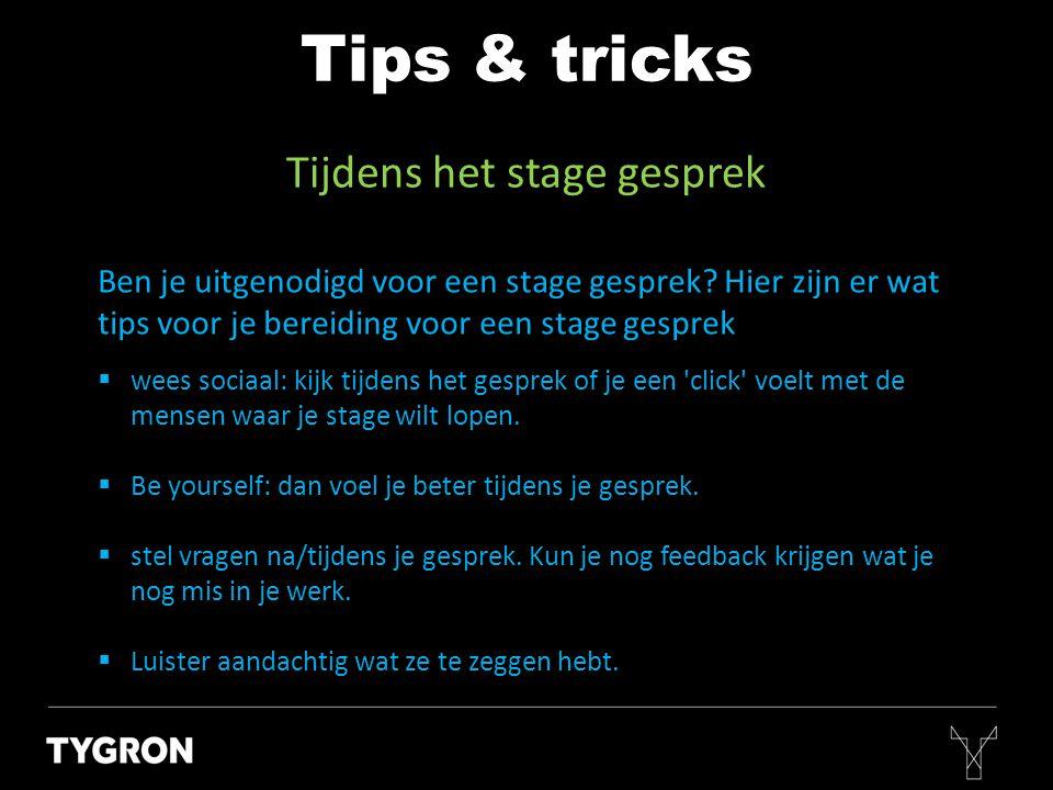 Tijdens het stage gesprek Tips & tricks Ben je uitgenodigd voor een stage gesprek? Hier zijn er wat tips voor je bereiding voor een stage gesprek  we